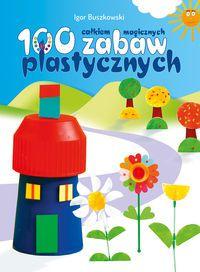 100 całkiem magicznych zabaw plastycznych (185954)